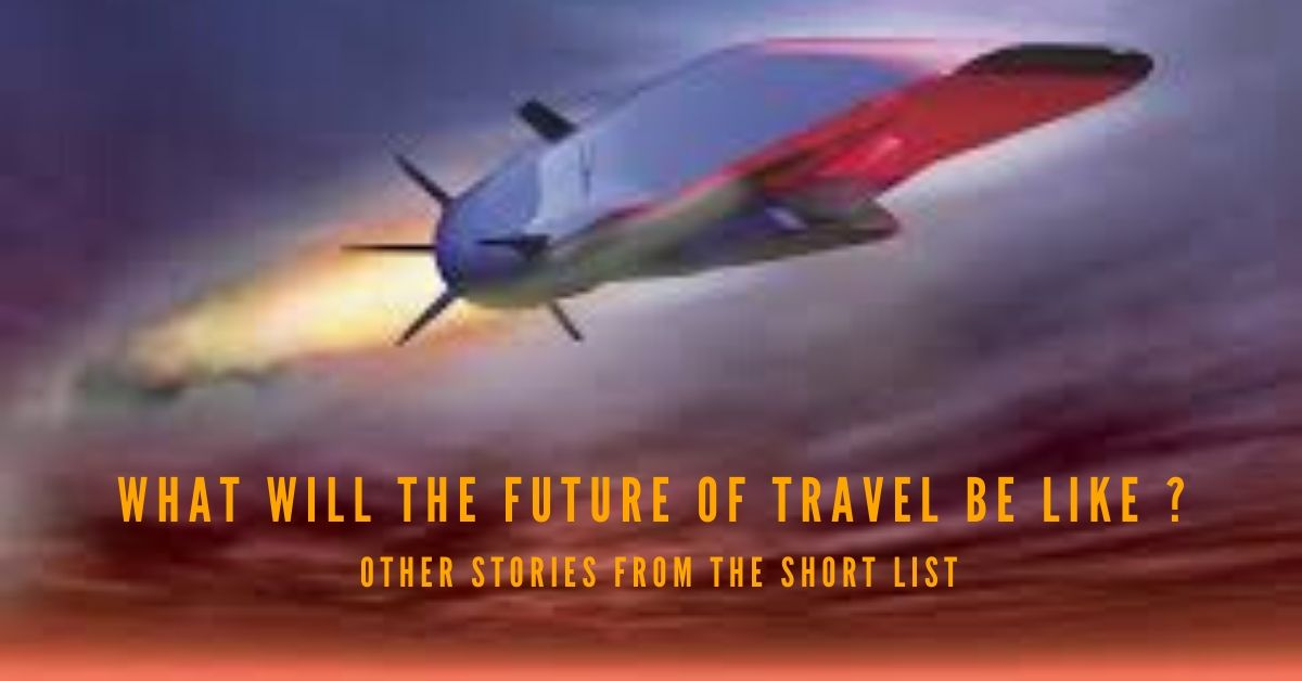 What Will The Future Of Travel Be Like ?           (Short listed Stories)